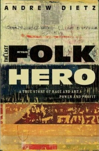 The Last Folk Hero: A True Story of Race and Art, Power and Profit 9780977196807