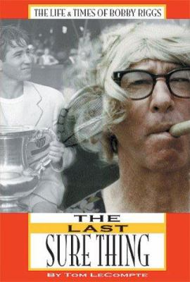 The Last Sure Thing: The Life & Times of Bobby Riggs 9780972121309