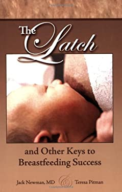 The Latch: And Other Keys to Breastfeeding Success 9780977226856