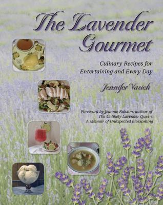 The Lavender Gourmet: Culinary Recipes for Entertaining and Every Day 9780976631538