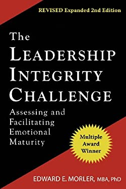The Leadership Integrity Challenge: Assessing and Facilitating Emotional Maturity, Expanded Second Edition 9780976864325