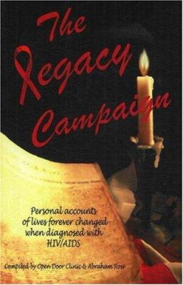 The Legacy Campaign: Personal Accounts of Lives Forever Changed When Diagnosed with HIV/AIDS 9780978946104