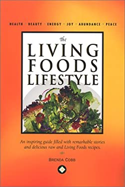 The Living Foods Lifestyle: An Inspiring Guide Filled with Remarkable Stories and Delicious Raw and Living Foods Recipes 9780972149006