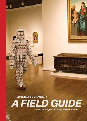 Machine Project: A Field Guide to the Los Angeles County Museum of Art 9780975314043