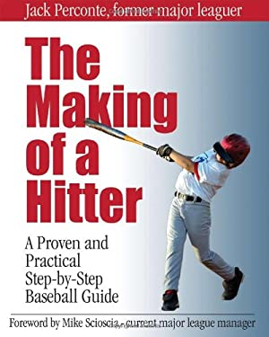 The Making of a Hitter: A Proven and Practical Step-By-Step Baseball Guide 9780979356216
