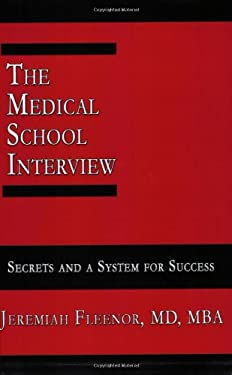 The Medical School Interview: Secrets and a System for Success 9780977955909