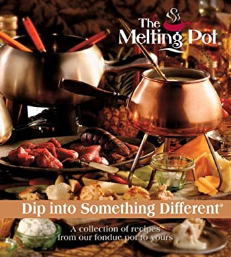 The Melting Pot: Dip Into Something Different: A Collection of Recipes from Our Fondue Pot to Yours 9780979728303
