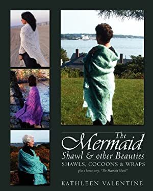 The Mermaid Shawl & Other Beauties: Shawls, Cocoons & Wraps 9780978594022