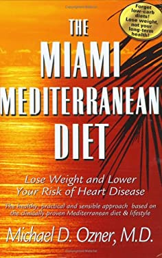 The Miami Mediterranean Diet: Lose Weight and Lower Your Risk of Heart Disease: The Healthy, Practical and Sensible Approach Based on the Clinically 9780976508403