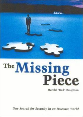 The Missing Piece: Our Search for Security in an Insecure World 9780971331860