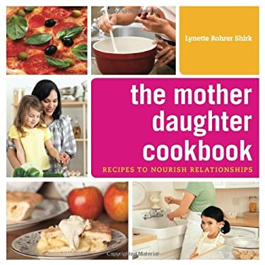 The Mother Daughter Cookbook: Recipes to Nourish Relationships 9780977266067