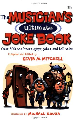 The Musician's Ultimate Joke Book: Over 500 One-Liners, Quips, Jokes and Tall Tales 9780972070225