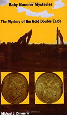 The Mystery of the Gold Double Eagle Michael J. Zimmerle