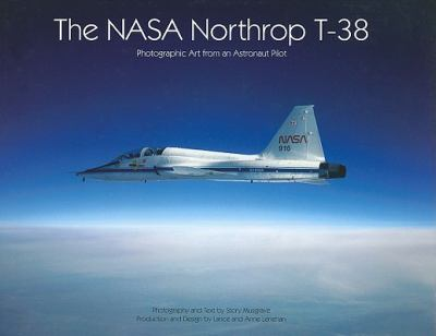 The NASA Northrop T-38: Photographic Art from an Astronaut Pilot 9780975187326