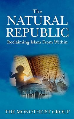 The Natural Republic: Reclaiming Islam from Within 9780979671586