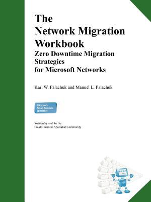 The Network Migration Workbook: Zero Downtime Migration Strategies for Windows Networks 9780976376040
