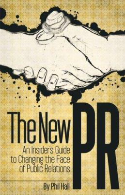 The New PR: An Insider's Guide to Changing the Face of Public Relations 9780978918200