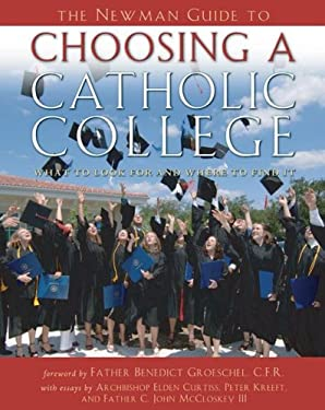 The Newman Guide to Choosing a Catholic College: What to Look for and Where to Find It 9780978650216