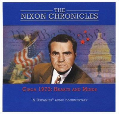 The Nixon Chronicles Circa 1973: Hearts and Minds 9780972787604