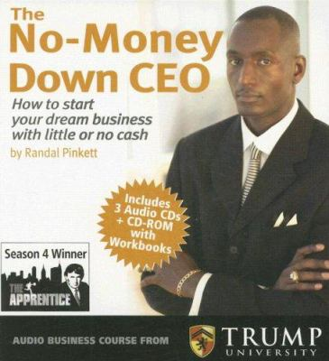 The No-Money Down CEO: How to Start Your Dream Business with Little or No Cash [With CDROM] 9780979059483