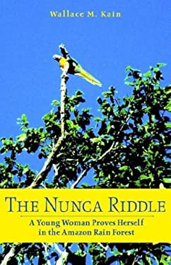 The Nunca Riddle: A Young Woman Proves Herself in the Amazon Rain Forest. 9780974214801