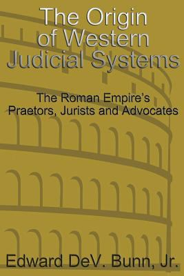 The Origin of Western Judicial Systems: The Roman Empire's Praetors, Jurists and Advocates 9780976707561