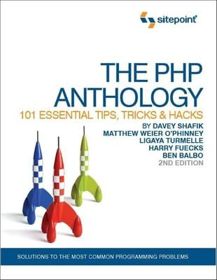 The PHP Anthology: 101 Essential Tips, Tricks & Hacks 9780975841990