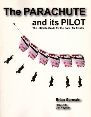 The Parachute and Its Pilot: The Ultimate Guide for the RAM-Air Aviator 9780977627721