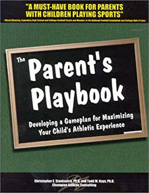 The Parent's Playbook: Developing a Gameplan for Maximizing Your Child's Athletic Experience 9780971108806
