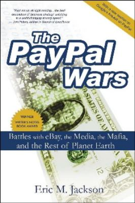 The PayPal Wars: Battles with eBay, the Media, the Mafia, and the Rest of the Planet Earth 9780977898435