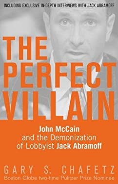 The Perfect Villain: John McCain and the Demonization of Lobbyist Jack Abramoff 9780977389889