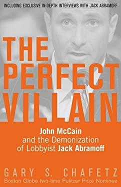 The Perfect Villain: John McCain and the Demonization of Lobbyist Jack Abramoff