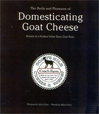 The Perils and Pleasures of Domesticating Goat Cheese: Portrait of a Hudson Valley Dairy Goat Farm 9780972011952
