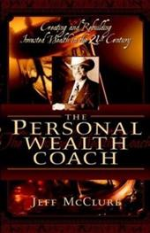 The Personal Wealth Coach Creating and Rebuilding Invested Wealth in the 21st Century