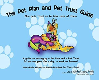 The Pet Plan and Pet Trust Guide: Our Pets Trust Us to Take Care of Them; A Guide to Setting Up a Pet Plan and a Pet Trust If You Are Gone for a Day, 9780977734092