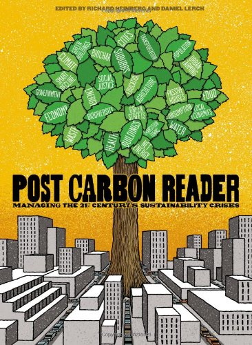 The Post Carbon Reader: Managing the 21st Century's Sustainability Crises 9780970950062