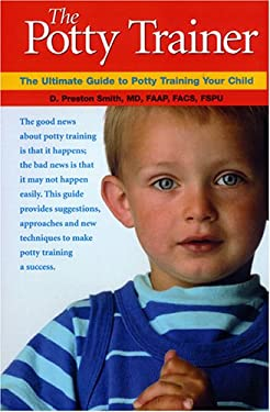 The Potty Trainer: The Ultimate Guide to Potty Training Your Child 9780976287704
