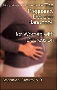 The Pregnancy Decision Handbook for Women with Depression: 70 Important Questions to Consider 9780976581413