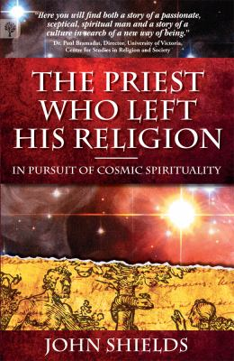 The Priest Who Left His Religion - In Pursuit of Cosmic Spirituality 9780978299910