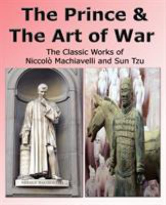 The Prince & the Art of War - The Classic Works of Niccolo Machiavelli and Sun Tzu 9780978868178