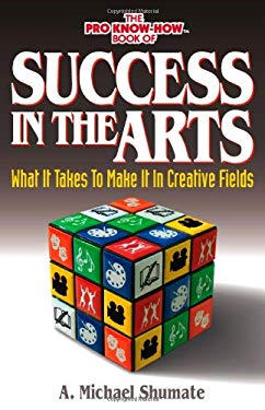 The Pro Know-How Book of Success in the Arts: What It Takes to Make It in Creative Fields 9780973933352
