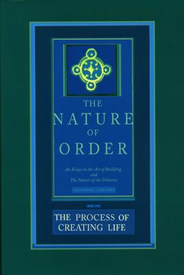 The Process of Creating Life: An Essay on the Art of Building and the Nature of the Universe 9780972652926