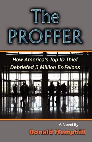 The Proffer: How America's Top Id Thief Debriefed 5 Million Ex-Felons 9780976002840