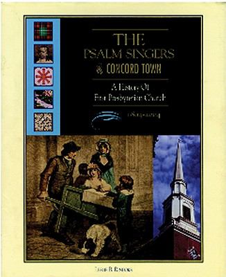 The Psalm Singers of Concord Town: A History of First Presbyterian Church, 1804-2004 9780970466518