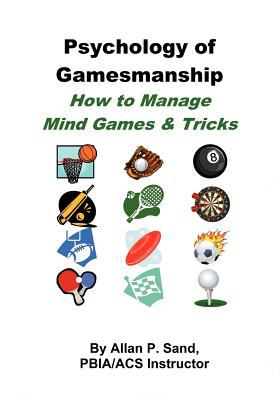 Psychology of Gamesmanship - How to Manage Mind Games and Tricks 9780979345449