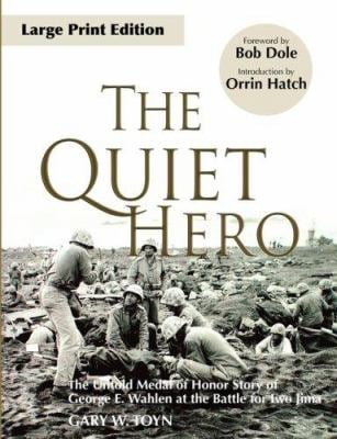 The Quiet Hero: The Untold Medal of Honor Story of George E. Wahlen at the Battle for Iwo Jima 9780979689635