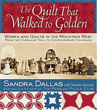 The Quilt That Walked to Golden: Women and Quilts in the Mountain West--From the Overland Trail to Contemporary Colorado 9780972121835
