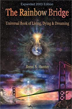 The Rainbow Bridge: Universal Book of Living, Dying and Dreaming 9780971402812