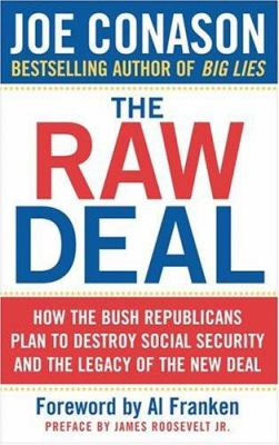 The Raw Deal: How the Bush Republicans Plan to Destroy Social Security and the Legacy of the New Deal 9780976062127