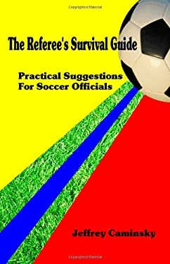 The Referee's Survival Guide: Practical Suggestions for Soccer Officials 9780979010606